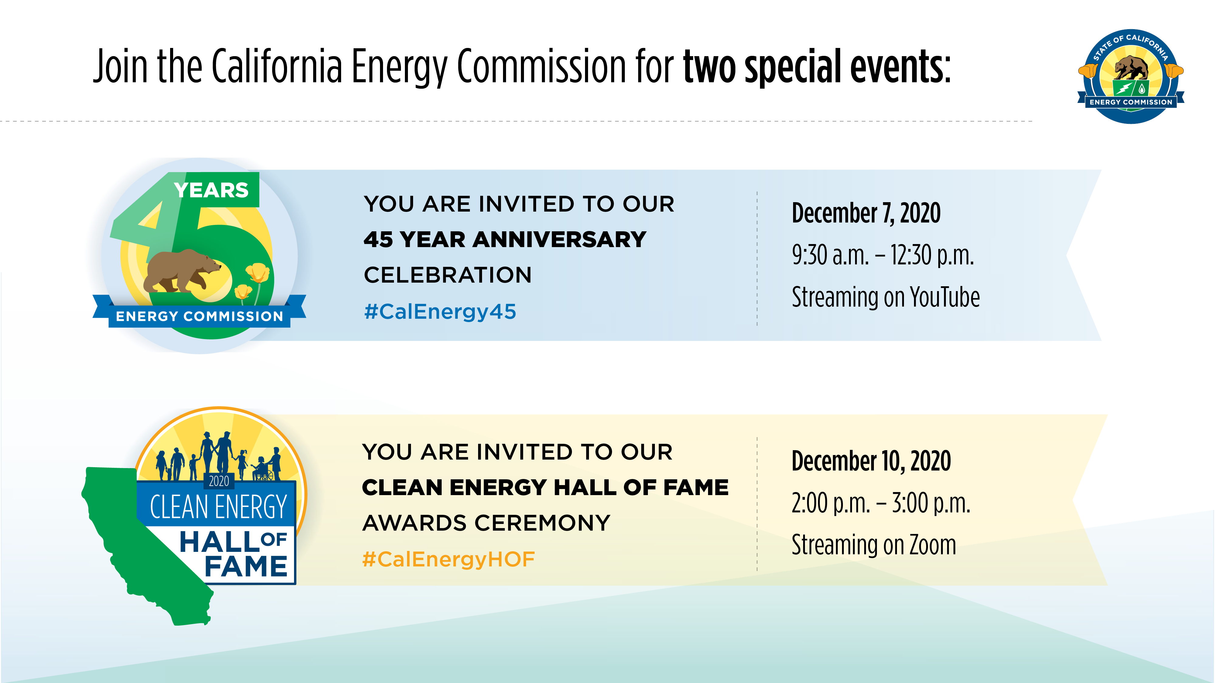 The CEC 45th Anniversary Event is on Dec 7th, 2020 from 9:30 a.m. - 12:30p.m.and the Clean Energy Hall of Fame Event is on December 10, 2020 from 2:00 p.m. - 3:00 p.m.
